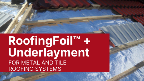 RoofingFoil™ Metal and Tile Roof Underlayment & Radiant Barrier All-in-One
