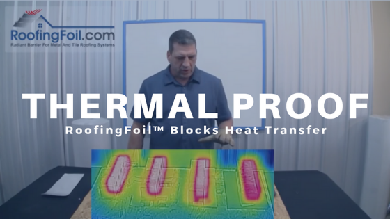 Thermal Proof Using RoofingFoil™ + Underlayment Under Metal & Tile Roofing